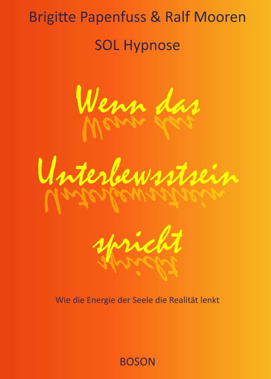 Titelseite Buch SOL Hypnose: Wenn das Unterbewusstsein sprich - Wie die Energie der Seele die Realität lenkt (Brigitte Papenfuß ud Ralf Mooren)